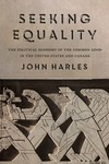 Seeking Equality: The Political Economy of the Common Good in the United States and Canada by John Harles