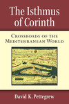 The Isthmus of Corinth: Crossroads of the Mediterranean World by David Pettegrew