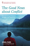 The Good News about Conflict: Transforming Religious Struggle over Sexuality by Jenell Paris