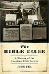 The Bible Cause: A History of the American Bible Society by John Fea