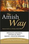 The Amish Way: Patient Faith in a Perilous World by David Weaver-Zercher, Donald Kraybill, and Steven Nolt