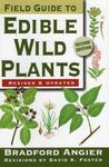 Field Guide to Edible Wild Plants by David Foster and Bradford Angier