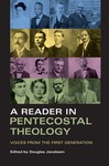 A Reader in Pentecostal Theology: Voices from the First Generation by Douglas Jacobsen